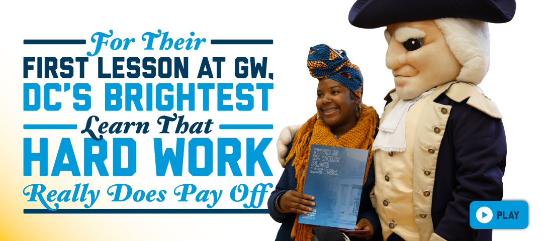 For their first lesson at GW, DC's brightest learn that hard work really does pay off