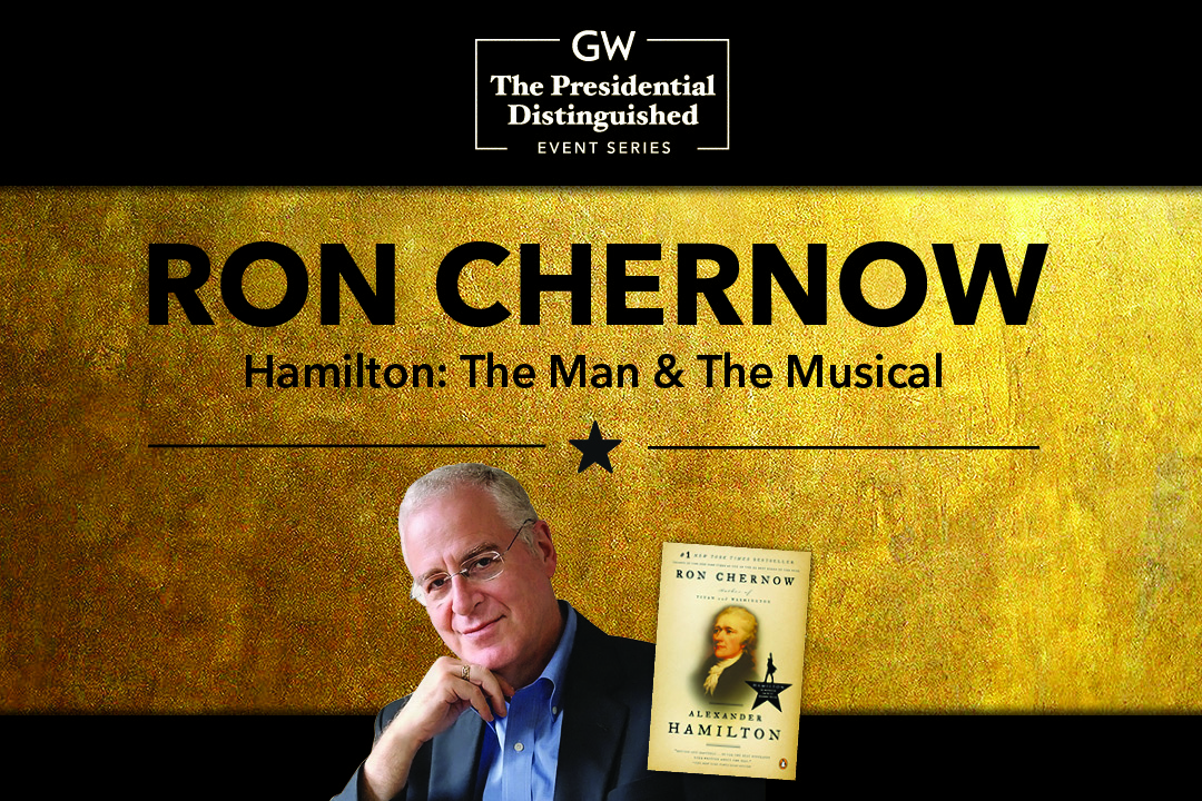 GW; The Presidential Distinguished Event Series; Ron Chernow, Hamilton: The Man & The Musical
