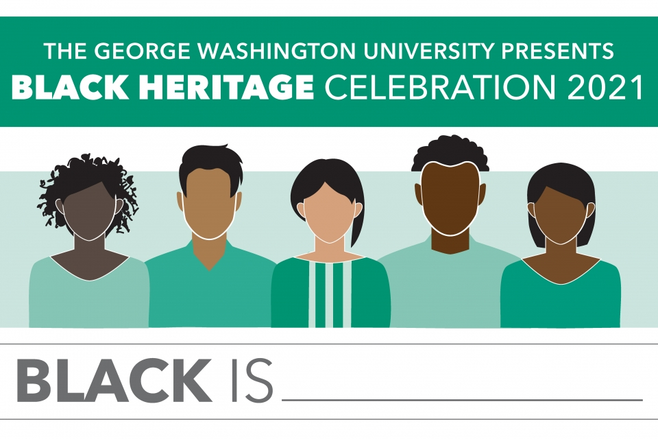 "The George Washington University Presents Black Heritage Celebration 2021 ""Black is __"""