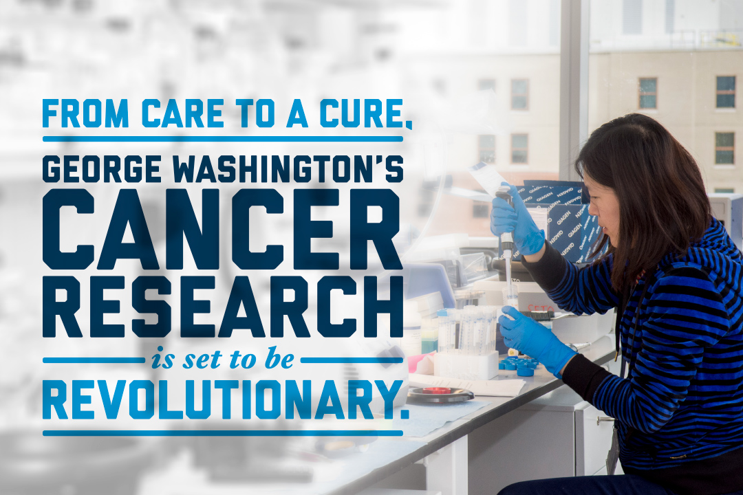 From Care to a Cure, George Washington's Cancer Research is Set to be Revolutionary
