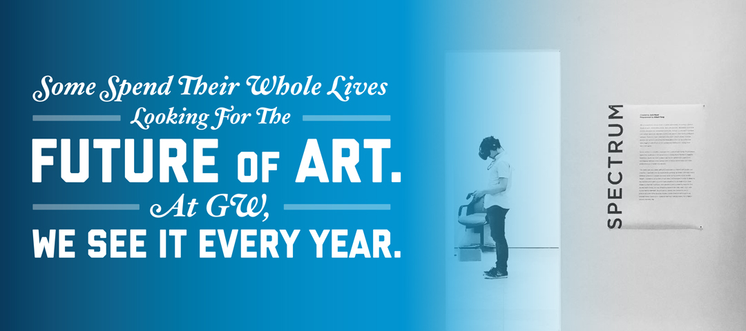 Some spend their whole lives looking for the future of art. At GW, we see it every year