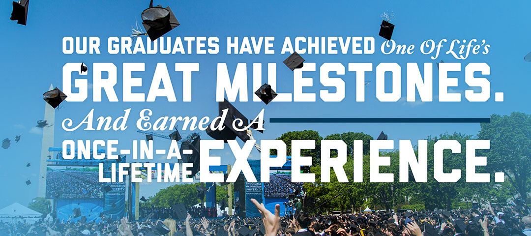 Our Graduates Have Achieved One of Life's Great Milestones. And Earned a Once-in-a-Lifetime Experience.