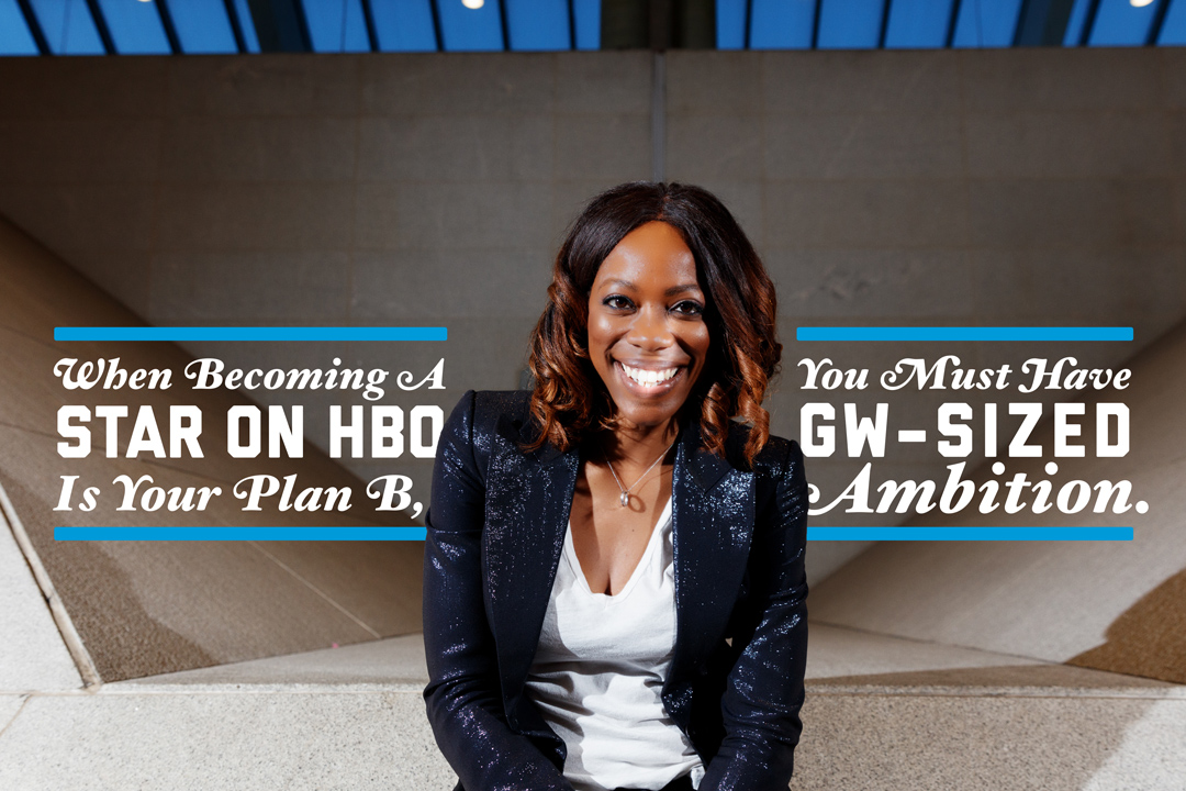 When becoming a star on HBO is your Plan B, you must have GW-sized ambition