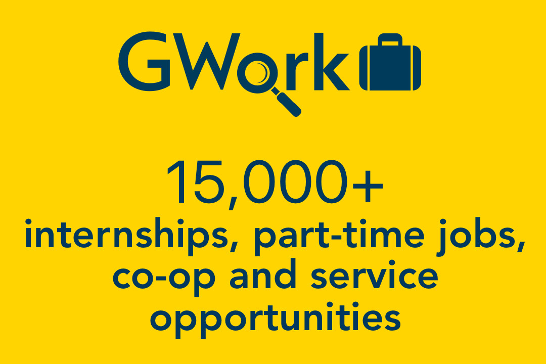 Our GWork system has more than 15,000 internships, part-time jobs, co-op and service opportunities