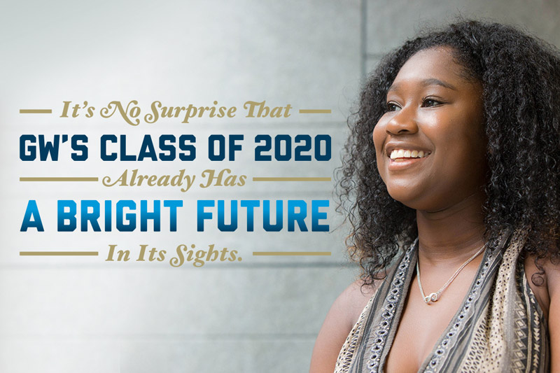 It's No Surprise That GW's Class of 2020 Already Has A Bright Future In Its Sights.
