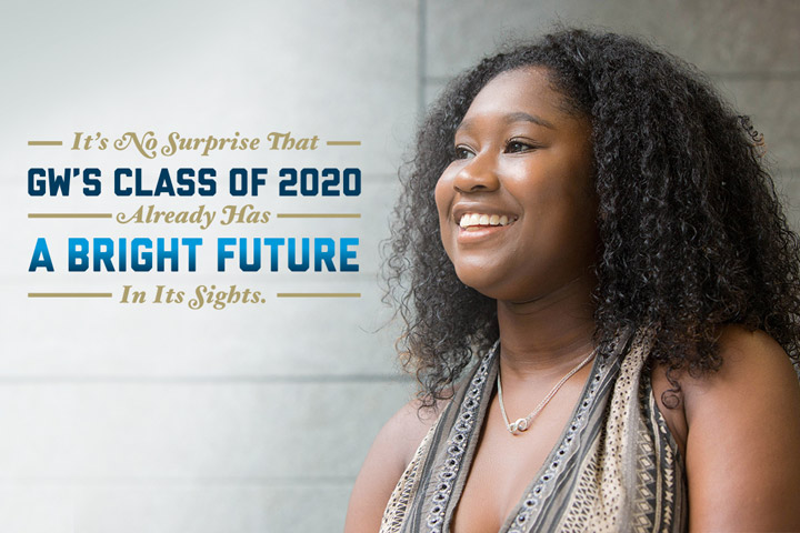 It's no surprise that GW's class of 2020 already has a bright future in its sights