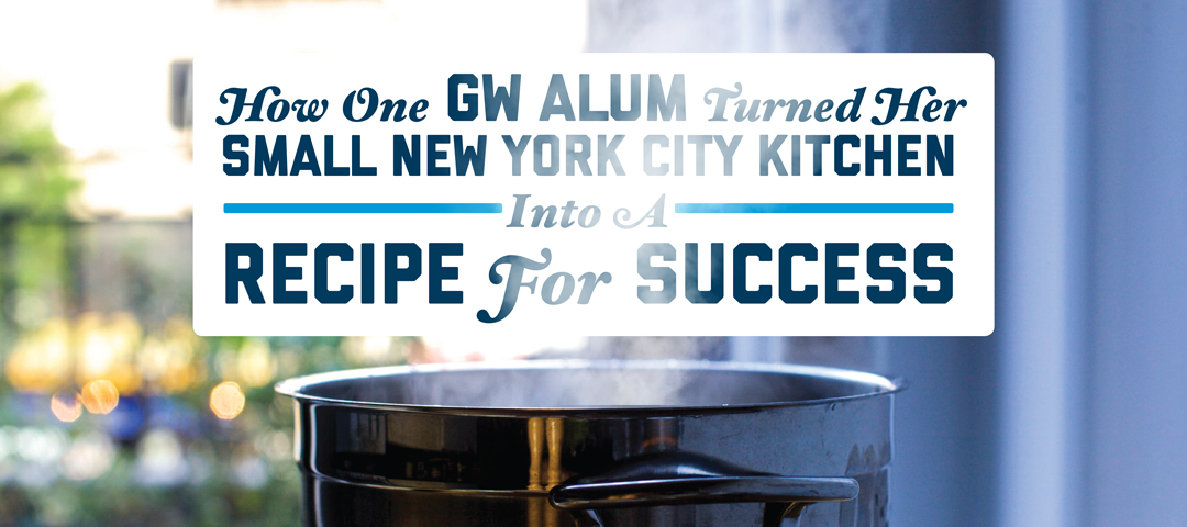 How one GW alum turned her small New York kitchen into a recipe for success